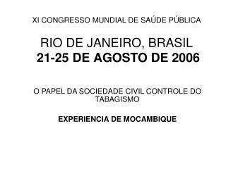 XI CONGRESSO MUNDIAL DE SA DE P BLICA  RIO DE JANEIRO, BRASIL  21-25 DE AGOSTO DE 2006