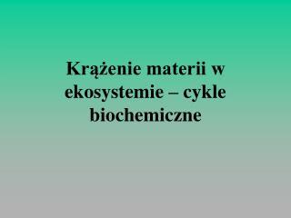Krazenie materii w ekosystemie   cykle biochemiczne