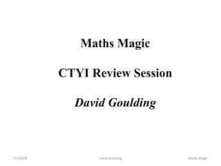 Maths Magic  CTYI Review Session  David Goulding