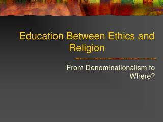 Education Between Ethics and Religion