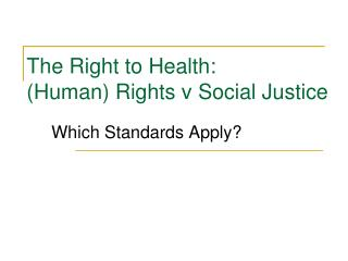The Right to Health: Human Rights v Social Justice