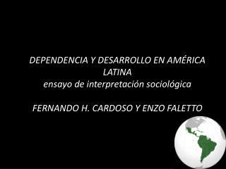 DEPENDENCIA Y DESARROLLO EN AM RICA LATINA ensayo de interpretaci n sociol gica  FERNANDO H. CARDOSO Y ENZO FALETTO