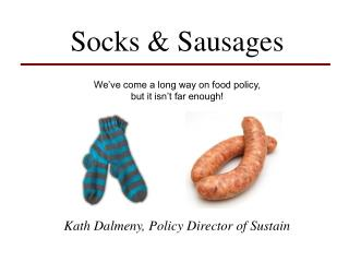 Socks  Sausages  We ve come a long way on food policy, but it isn t far enough