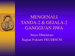 MENGENALI TANDA-2  GEJALA-2 GANGGUAN JIWA