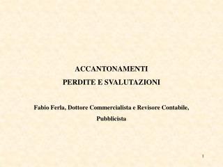 ACCANTONAMENTI PERDITE E SVALUTAZIONI  Fabio Ferla, Dottore Commercialista e Revisore Contabile, Pubblicista