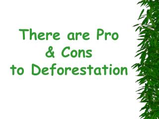 There are Pro   Cons to Deforestation