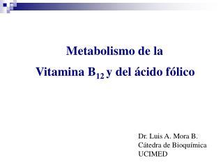 Metabolismo de la  Vitamina B12 y del  cido f lico