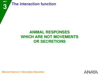 Animals carry out other types of responses to stimuli besides movements and secretions. For example: