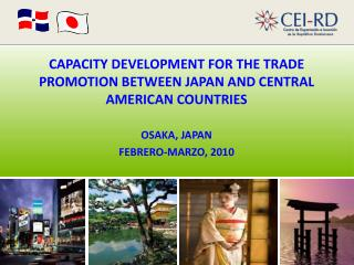 CAPACITY DEVELOPMENT FOR THE TRADE PROMOTION BETWEEN JAPAN AND CENTRAL AMERICAN COUNTRIES  OSAKA, JAPAN FEBRERO-MARZO, 2