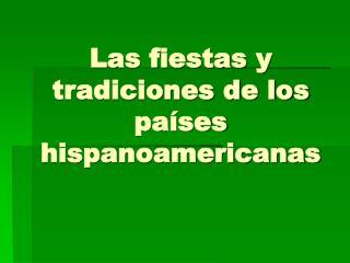 Las fiestas y tradiciones de los pa ses hispanoamericanas