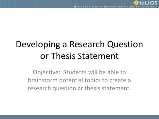 Developing a Research Question or Thesis Statement
