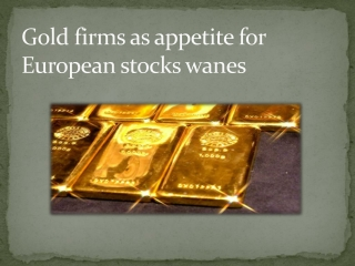 Gold firms as appetite for European stocks wanes