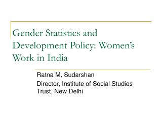 Gender Statistics and Development Policy: Women s Work in India