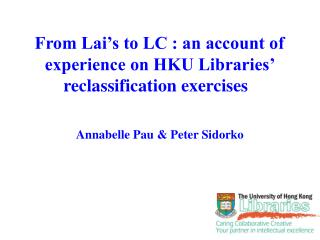 From Lai s to LC : an account of experience on HKU Libraries  reclassification exercises