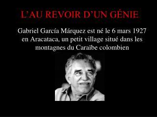 Gabriel Garc a M rquez est n  le 6 mars 1927 en Aracataca, un petit village situ  dans les montagnes du Cara be colombie