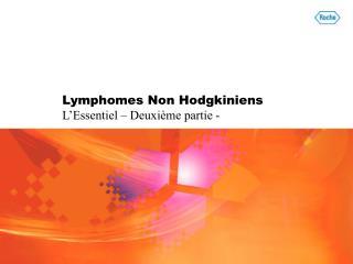 Lymphomes Non Hodgkiniens L Essentiel   Deuxi me partie -