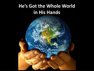He s Got the Whole World in His Hands