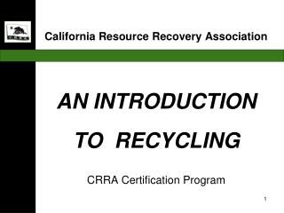 AN INTRODUCTION TO  RECYCLING   CRRA Certification Program