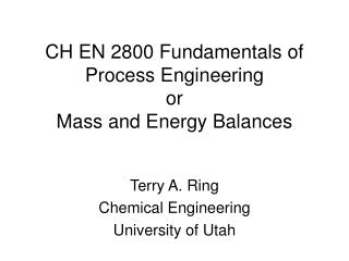 CH EN 2800 Fundamentals of Process Engineering  or Mass and Energy Balances