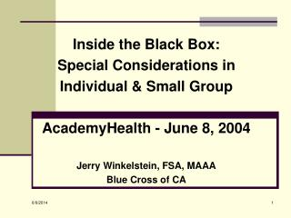 Inside the Black Box: Special Considerations in  Individual  Small Group  AcademyHealth - June 8, 2004  Jerry Winkelstei