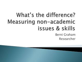 What s the difference Measuring non-academic issues  skills