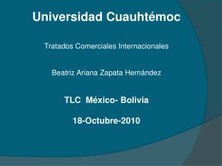 Universidad Cuauht moc   Tratados Comerciales Internacionales    Beatriz Ariana Zapata Hern ndez   TLC  M xico- Bolivia