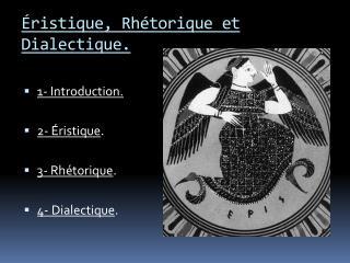 ristique, Rh torique et Dialectique.