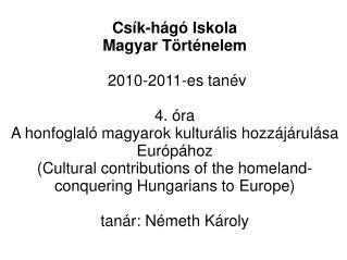 Cs k-h g  Iskola  Magyar T rt nelem   2010-2011-es tan v  4.  ra A honfoglal  magyarok kultur lis hozz j rul sa Eur p ho