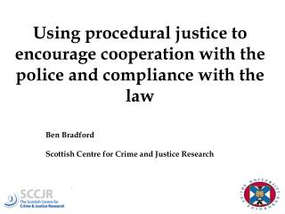 Using procedural justice to encourage cooperation with the police and compliance with the law