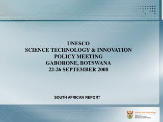 UNESCO SCIENCE TECHNOLOGY  INNOVATION POLICY MEETING GABORONE, BOTSWANA 22-26 SEPTEMBER 2008