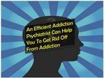 An Efficient Addiction Psychiatrist Can Help To Give Up Addi