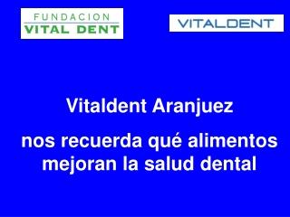 Vitaldent Aranjuez alimentos beneficiosos para salud dental