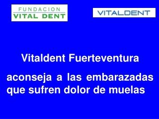 Vitaldent Fuerteventura aconseja a las embarazadas con dolor