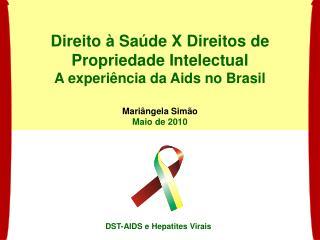 Direito   Sa de X Direitos de Propriedade Intelectual A experi ncia da Aids no Brasil  Mari ngela Sim o Maio de 2010