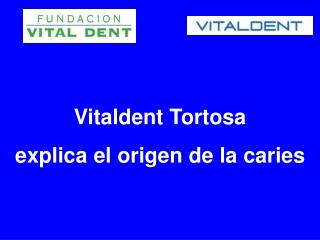 Vitaldent Tortosa explica el origen de la caries