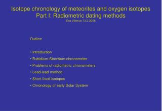 Isotope chronology of meteorites and oxygen isotopes Part I: Radiometric dating methods Esa Vilenius 13.2.2006