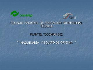 COLEGIO NACIONAL DE EDUCACION PROFESIONAL T CNICA   PLANTEL TICOMAN 002     MAQUINARIA  Y EQUIPO DE OFICINA