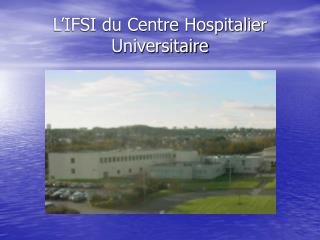 L IFSI du Centre Hospitalier Universitaire