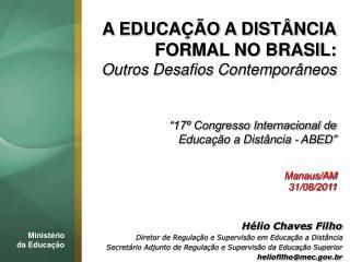 A EDUCA  O A DIST NCIA FORMAL NO BRASIL: Outros Desafios Contempor neos    17  Congresso Internacional de  Educa  o a Di