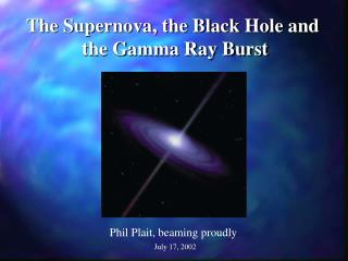 The Supernova, the Black Hole and  the Gamma Ray Burst