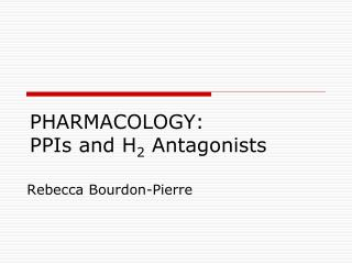 PHARMACOLOGY:  PPIs and H2 Antagonists