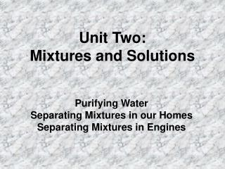 Unit Two:  Mixtures and Solutions