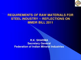 REQUIREMENTS OF RAW MATERIALS FOR STEEL INDUSTRY - REFLECTIONS ON MMDR BILL 2011