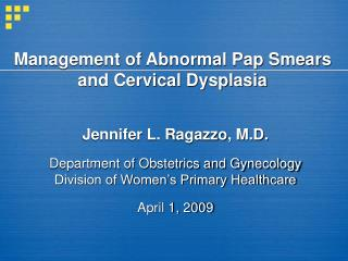 Management of Abnormal Pap Smears  and Cervical Dysplasia