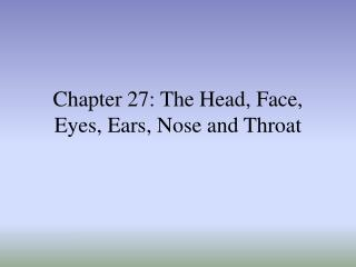 Chapter 27: The Head, Face, Eyes, Ears, Nose and Throat