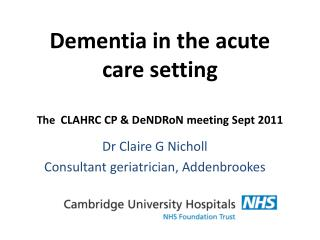 Dementia in the acute care setting  The  CLAHRC CP  DeNDRoN meeting Sept 2011