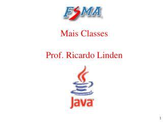 Mais Classes  Prof. Ricardo Linden