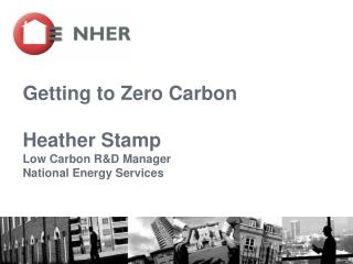 Getting to Zero Carbon  Heather Stamp Low Carbon RD Manager  National Energy Services