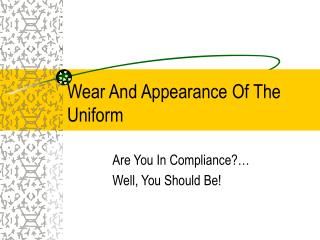 Wear And Appearance Of The Uniform