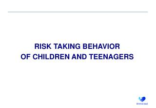 RISK TAKING BEHAVIOR OF CHILDREN AND TEENAGERS